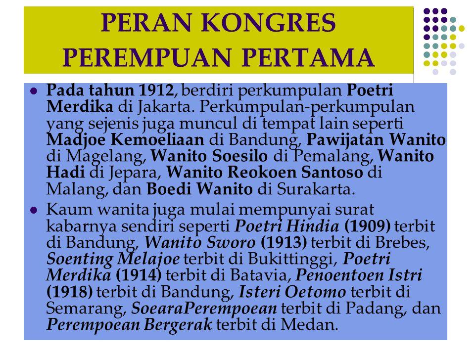 PERAN KONGRES PEREMPUAN PERTAMA Pada tahun 1912, berdiri perkumpulan Poetri Merdika di Jakarta. Perkumpulan-perkumpulan yang sejenis juga muncul di te