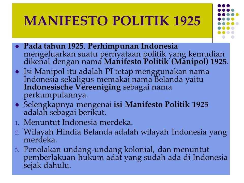 MANIFESTO POLITIK 1925 Pada tahun 1925, Perhimpunan Indonesia mengeluarkan suatu pernyataan politik yang kemudian dikenal dengan nama Manifesto Politik (Manipol) 1925.