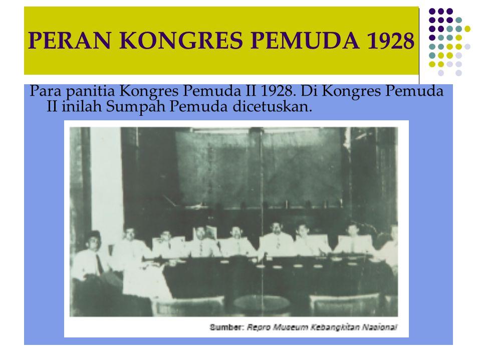 PERAN KONGRES PEMUDA 1928 Para panitia Kongres Pemuda II 1928. Di Kongres Pemuda II inilah Sumpah Pemuda dicetuskan.
