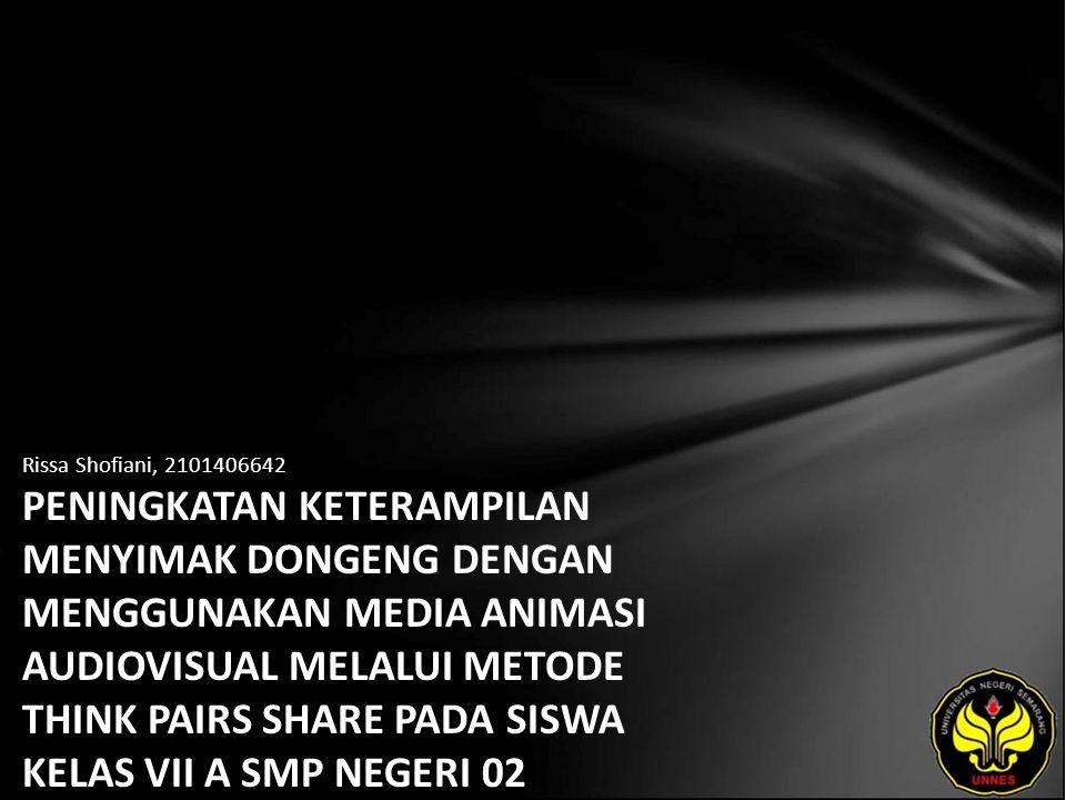 Rissa Shofiani, 2101406642 PENINGKATAN KETERAMPILAN MENYIMAK DONGENG DENGAN MENGGUNAKAN MEDIA ANIMASI AUDIOVISUAL MELALUI METODE THINK PAIRS SHARE PADA SISWA KELAS VII A SMP NEGERI 02 BATANG