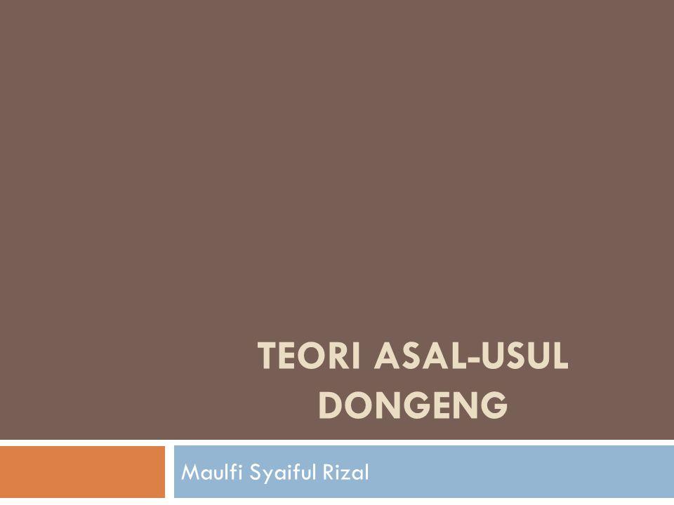 TEORI ASAL-USUL DONGENG Maulfi Syaiful Rizal