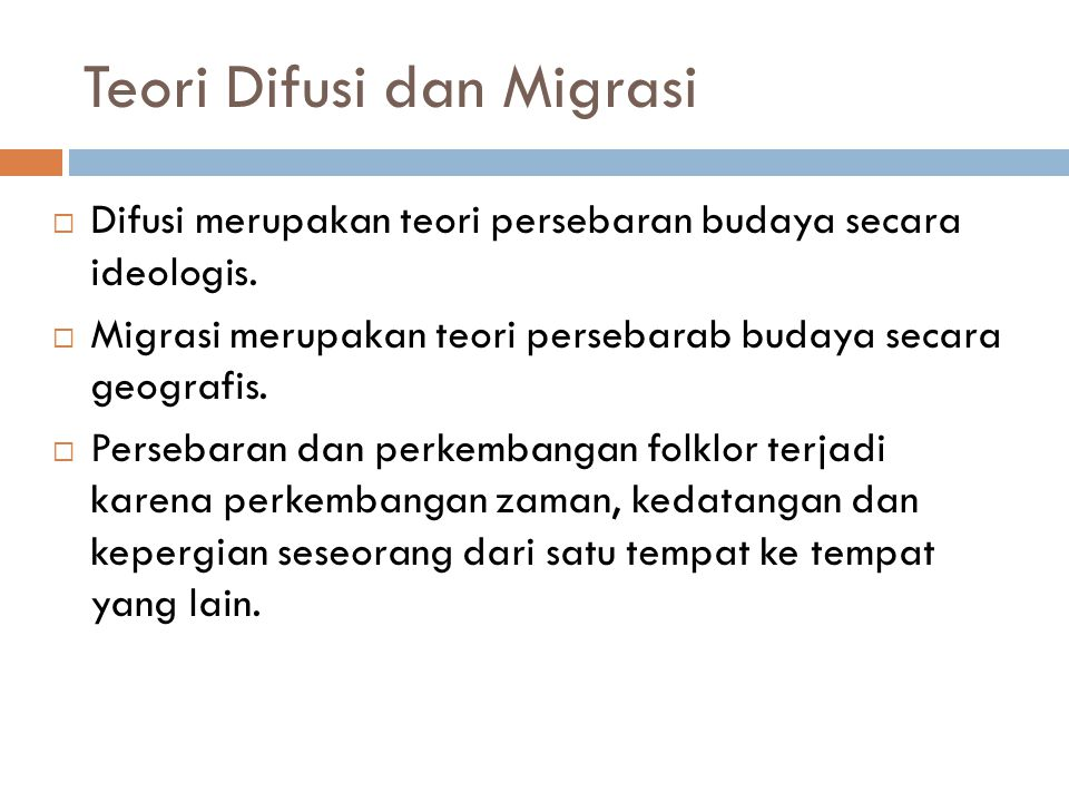 Teori Difusi dan Migrasi  Difusi merupakan teori persebaran budaya secara ideologis.  Migrasi merupakan teori persebarab budaya secara geografis. 