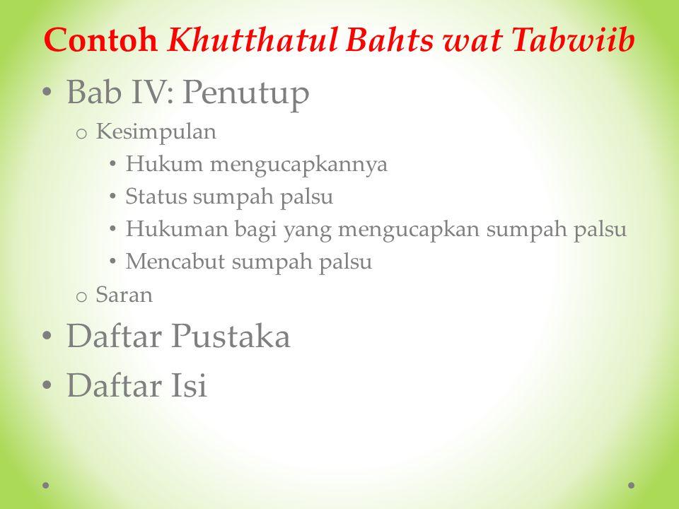 Contoh Khutthatul Bahts wat Tabwiib Bab III: Hukum mengucapkan sumpah palsu o Dalil-dalil yang berkaitan dengan sumpah palsu Al-Qur'an As-Sunnah Ijma'