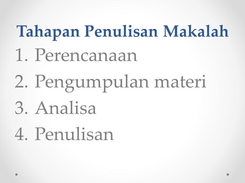 Tahapan Penulisan Makalah 1.Perencanaan 2.Pengumpulan materi 3.Analisa 4.Penulisan