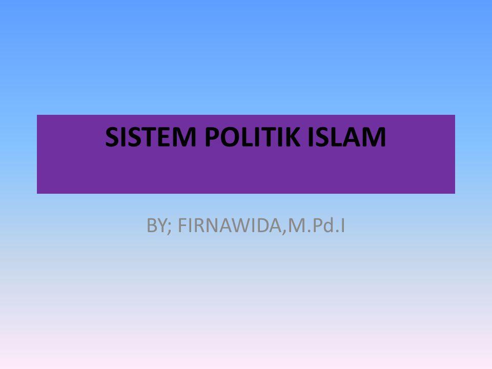 Pengertian Sistem Politik Islam  Yaitu Ilmu atau persoalan yang berkaitan dengan ketatanegaraan atau pemerintahan dalam pandangan Islam  Wewenang penguasa dalam mengatur kepentingan umum, sehingga terjamin kemaslahatan dan terhindar dari kemudharatan, dalam batas-batas yang ditentukan syara' dan kaidah umum yang berlaku.