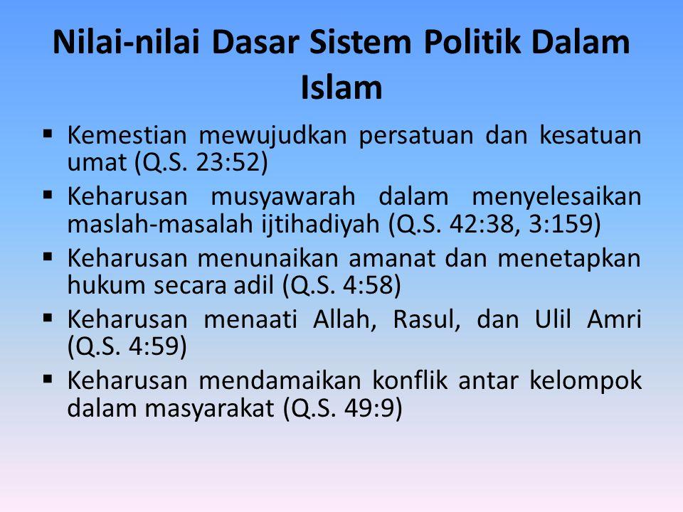 Nilai-nilai Dasar Sistem Politik Dalam Islam  Kemestian mewujudkan persatuan dan kesatuan umat (Q.S. 23:52)  Keharusan musyawarah dalam menyelesaika