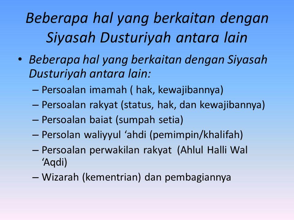 Beberapa hal yang berkaitan dengan Siyasah Dusturiyah antara lain Beberapa hal yang berkaitan dengan Siyasah Dusturiyah antara lain: – Persoalan imama