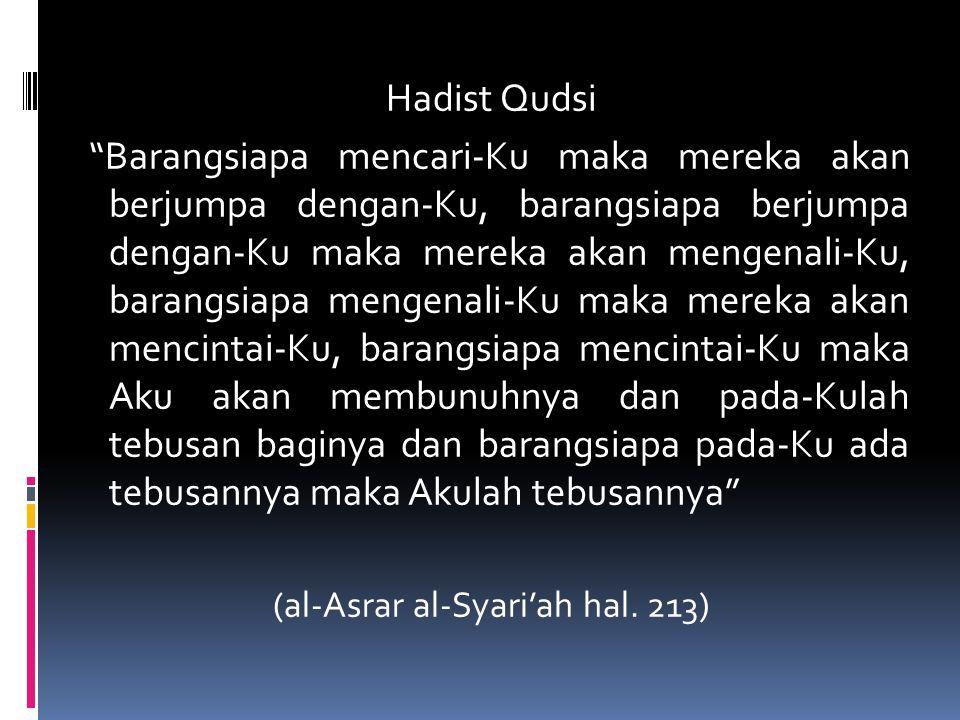 Rasulullah bersabda : Barangsiapa menyaksikanku maka mereka menyaksikan al-Haqq, Maha suci diriku dengan keagungannya (al-Asrar al-Syari'ah hal.