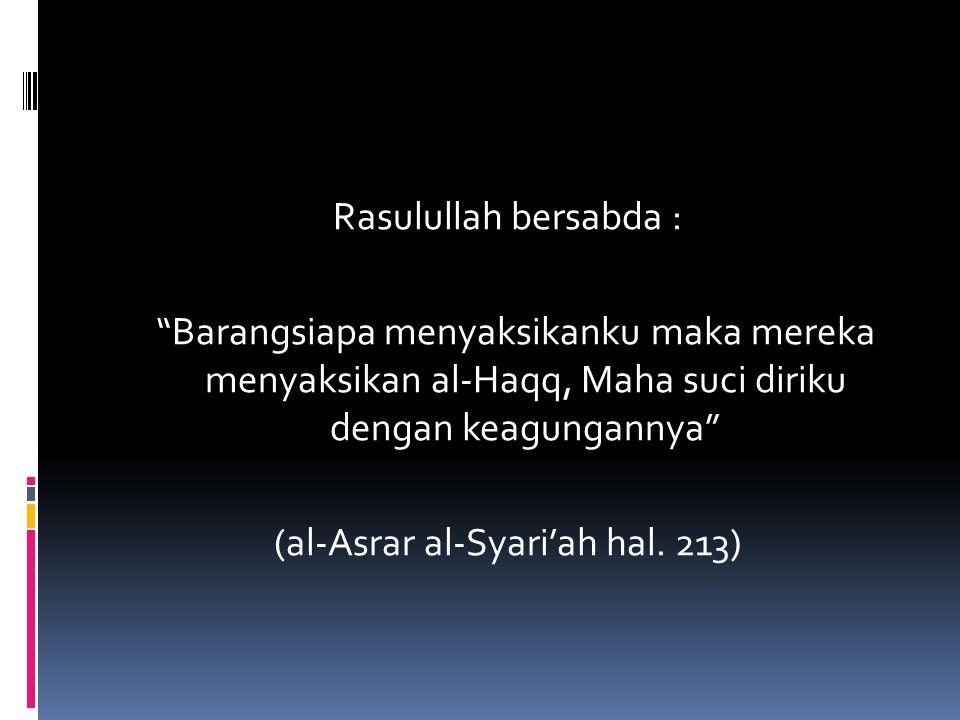 """Rasulullah bersabda : """"Barangsiapa menyaksikanku maka mereka menyaksikan al-Haqq, Maha suci diriku dengan keagungannya"""" (al-Asrar al-Syari'ah hal. 213"""