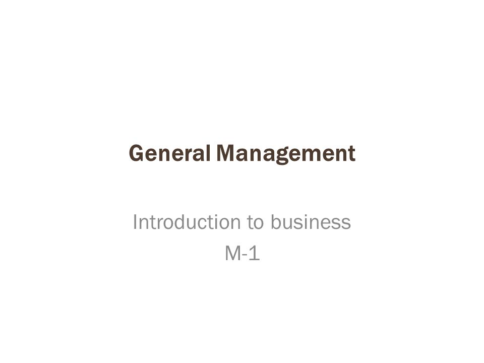 General Management Introduction to business M-1