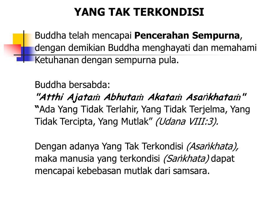 Buddha telah mencapai Pencerahan Sempurna, dengan demikian Buddha menghayati dan memahami Ketuhanan dengan sempurna pula. Buddha bersabda: