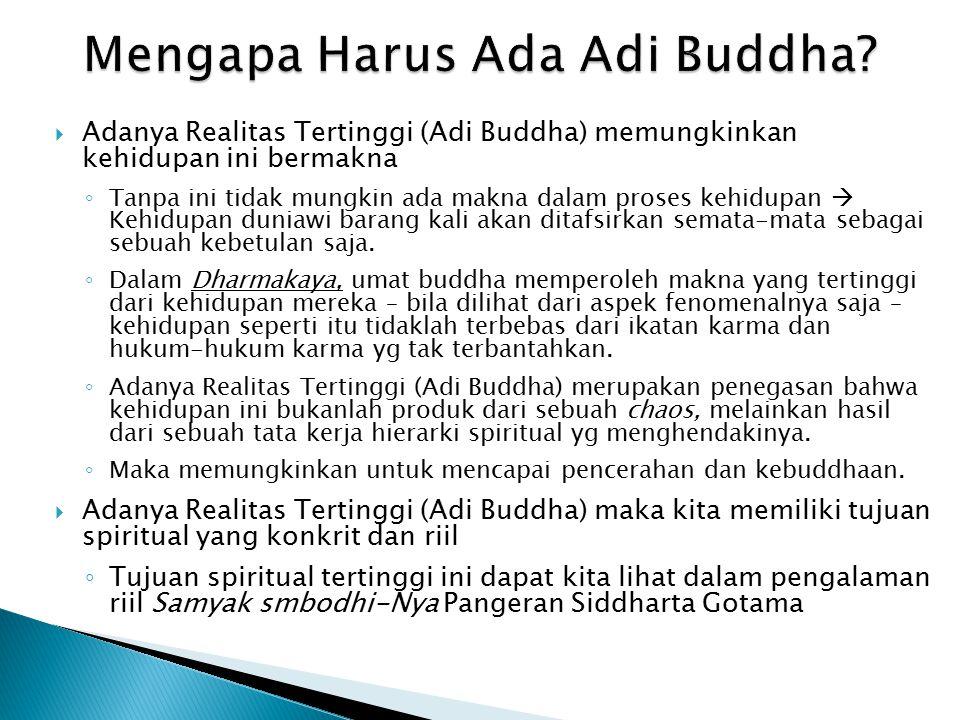  Adanya Realitas Tertinggi (Adi Buddha) memungkinkan kehidupan ini bermakna ◦ Tanpa ini tidak mungkin ada makna dalam proses kehidupan  Kehidupan duniawi barang kali akan ditafsirkan semata-mata sebagai sebuah kebetulan saja.