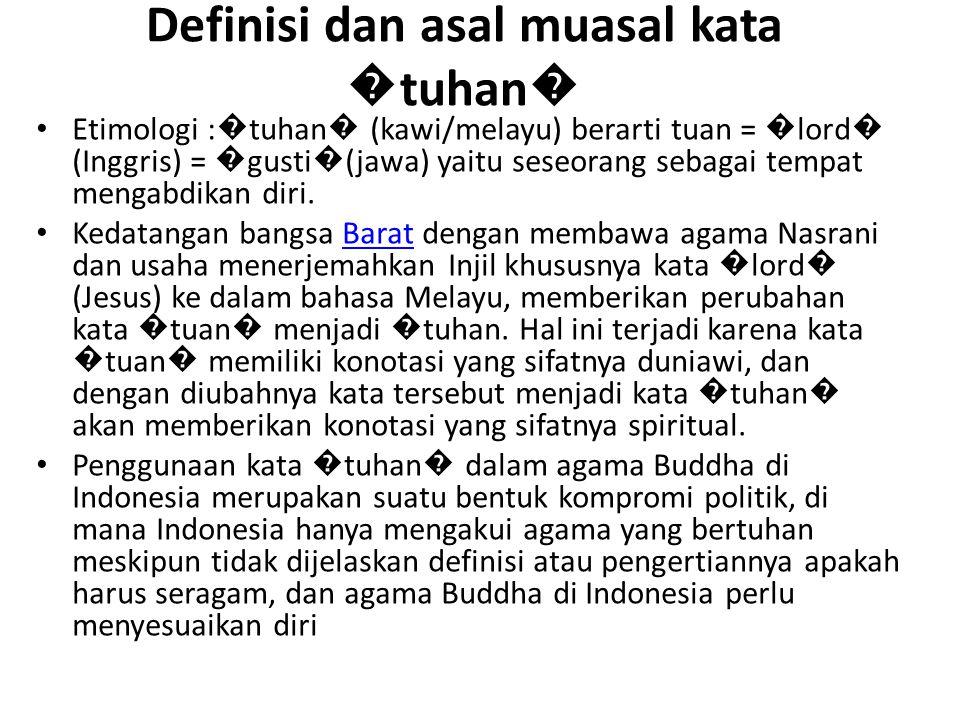 Definisi dan asal muasal kata � tuhan � Etimologi : � tuhan � (kawi/melayu) berarti tuan = � lord � (Inggris) = � gusti � (jawa) yaitu seseorang sebag