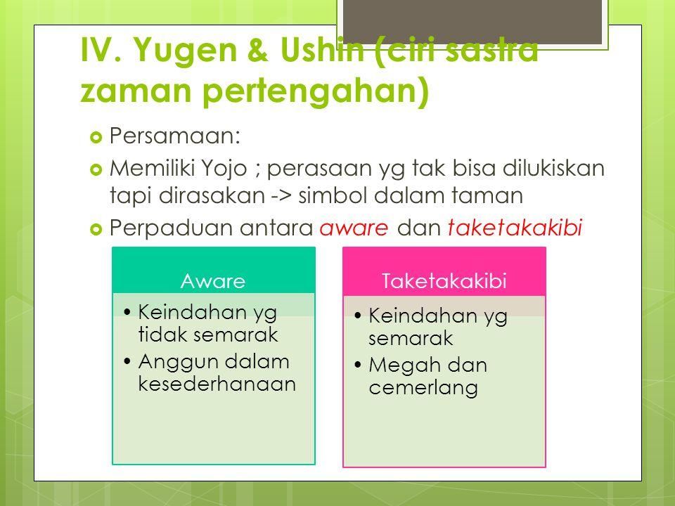 IV. Yugen & Ushin  Perbedaan: Penekanan pada taketakakibi yugen Penekanan pada aware ushin