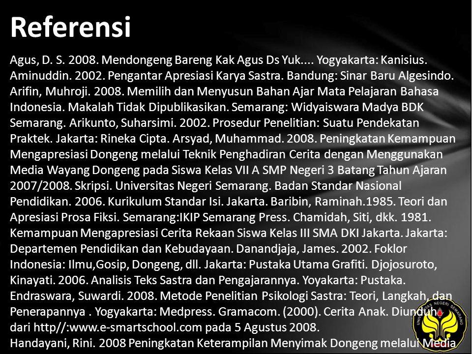 Referensi Agus, D. S. 2008. Mendongeng Bareng Kak Agus Ds Yuk.... Yogyakarta: Kanisius. Aminuddin. 2002. Pengantar Apresiasi Karya Sastra. Bandung: Si