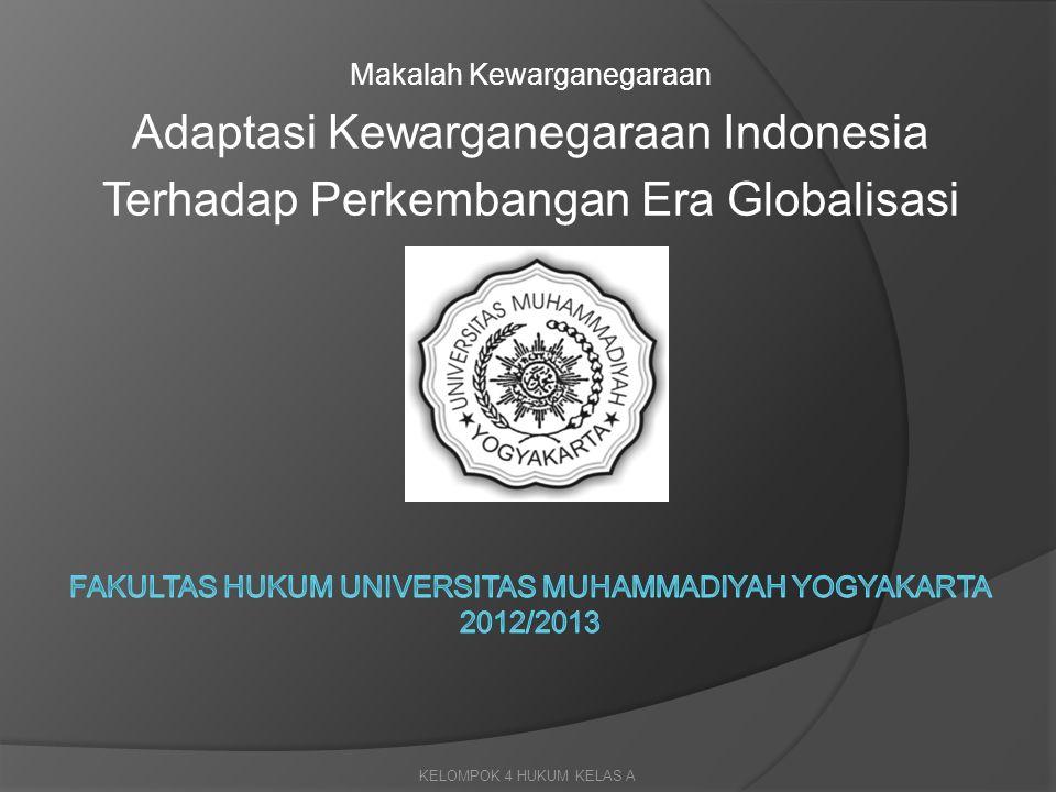 Makalah Kewarganegaraan Adaptasi Kewarganegaraan Indonesia Terhadap Perkembangan Era Globalisasi KELOMPOK 4 HUKUM KELAS A