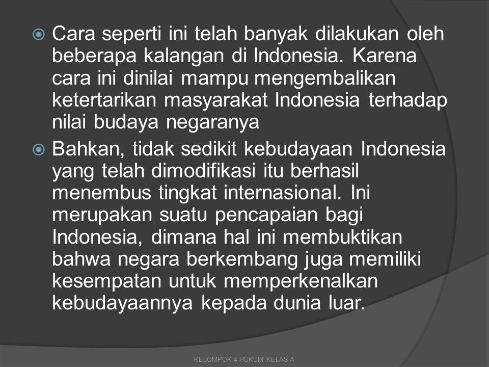  Cara seperti ini telah banyak dilakukan oleh beberapa kalangan di Indonesia. Karena cara ini dinilai mampu mengembalikan ketertarikan masyarakat Ind