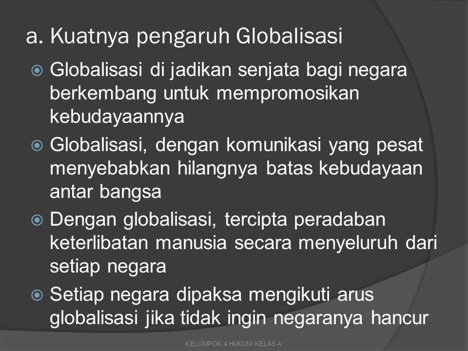 a. Kuatnya pengaruh Globalisasi  Globalisasi di jadikan senjata bagi negara berkembang untuk mempromosikan kebudayaannya  Globalisasi, dengan komuni
