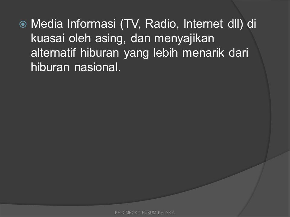  Media Informasi (TV, Radio, Internet dll) di kuasai oleh asing, dan menyajikan alternatif hiburan yang lebih menarik dari hiburan nasional. KELOMPOK