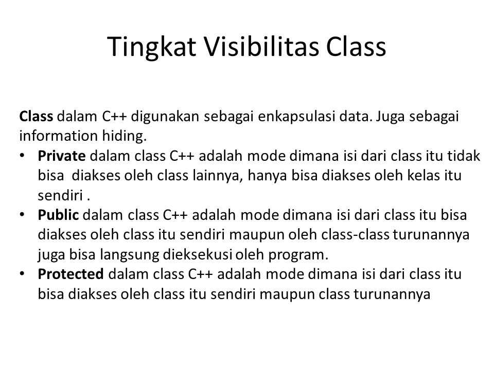 Deklarasi Class Bentuk Deklarasi class class nama_kelas{ private: anggota_private; protected: anggota_protected; public: anggota_public; };