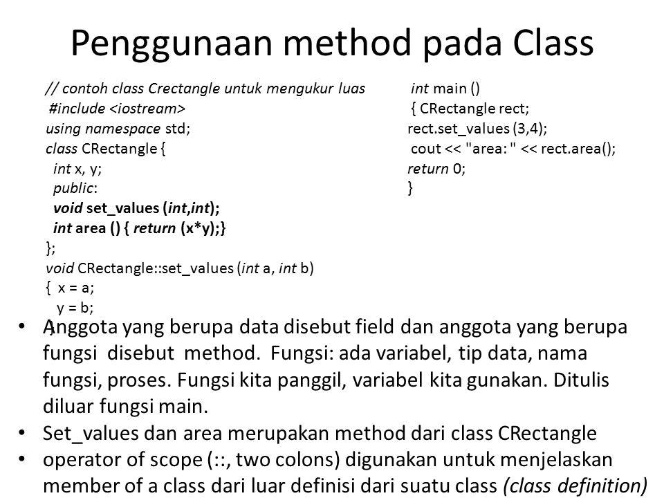 Penggunaan method pada Class // contoh class Crectangle untuk mengukur luas #include using namespace std; class CRectangle { int x, y; public: void se