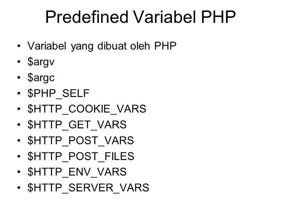 Predefined Variabel PHP Variabel yang dibuat oleh PHP $argv $argc $PHP_SELF $HTTP_COOKIE_VARS $HTTP_GET_VARS $HTTP_POST_VARS $HTTP_POST_FILES $HTTP_EN