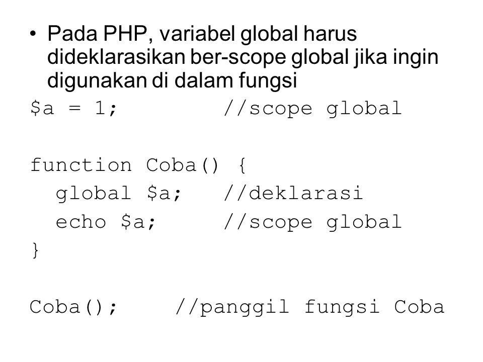 Pada PHP, variabel global harus dideklarasikan ber-scope global jika ingin digunakan di dalam fungsi $a = 1; //scope global function Coba() { global $