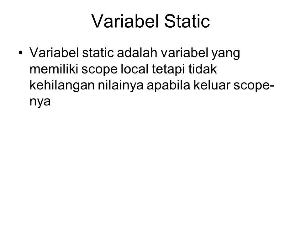 Variabel Static Variabel static adalah variabel yang memiliki scope local tetapi tidak kehilangan nilainya apabila keluar scope- nya