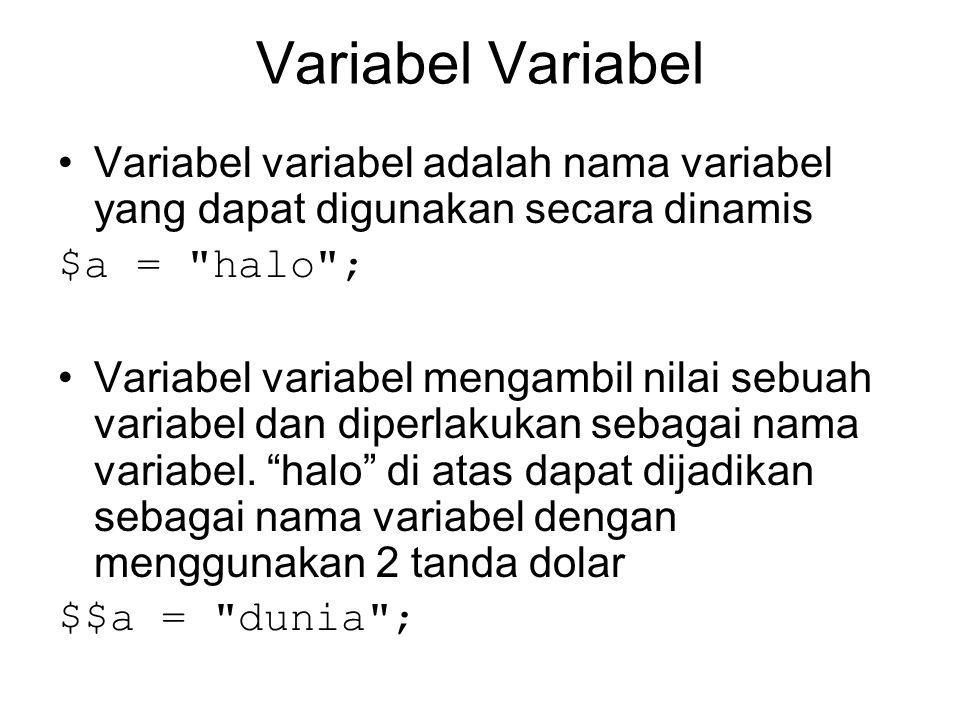 Variabel Variabel variabel adalah nama variabel yang dapat digunakan secara dinamis $a =