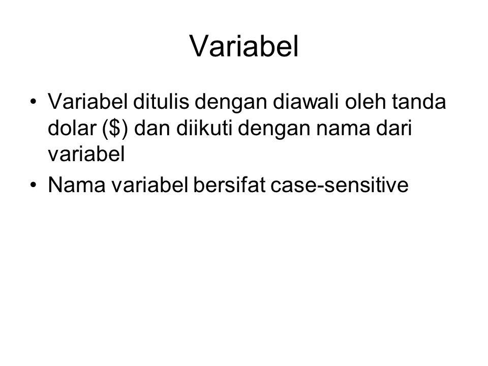 Variabel Variabel ditulis dengan diawali oleh tanda dolar ($) dan diikuti dengan nama dari variabel Nama variabel bersifat case-sensitive