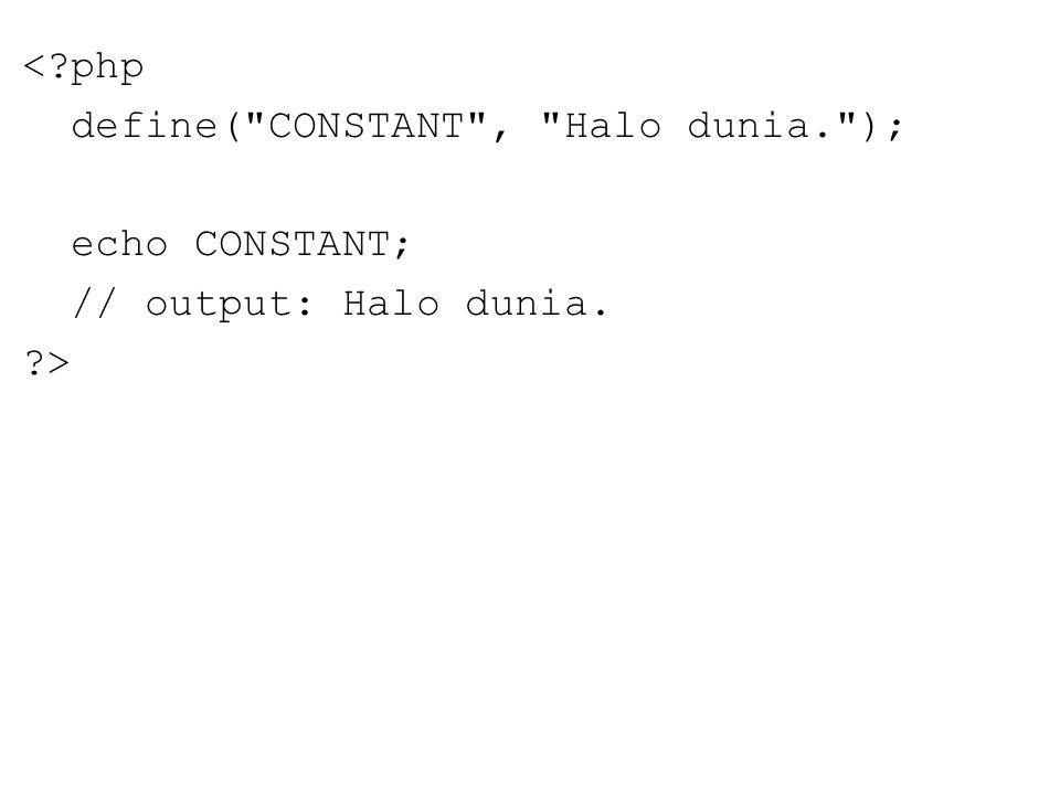 <?php define( CONSTANT , Halo dunia. ); echo CONSTANT; // output: Halo dunia. ?>