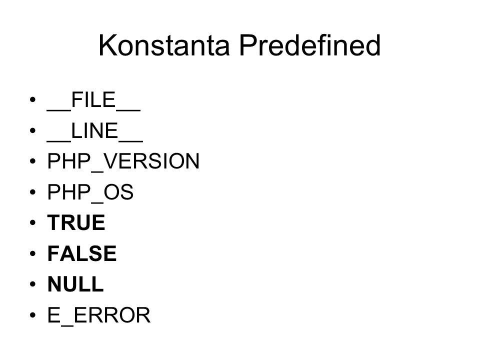 Konstanta Predefined __FILE__ __LINE__ PHP_VERSION PHP_OS TRUE FALSE NULL E_ERROR