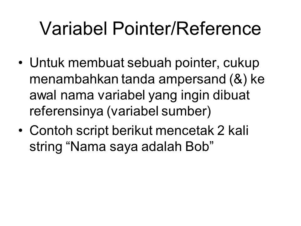 <?php $a = Bob ; memberikan nilai 'Bob' ke $a $p = &$a; membuat referensi $a lewat $p $p = Nama saya adalah $p ; mengubah nilai $p echo $a; $a terubah juga nilainya echo $p; ?>
