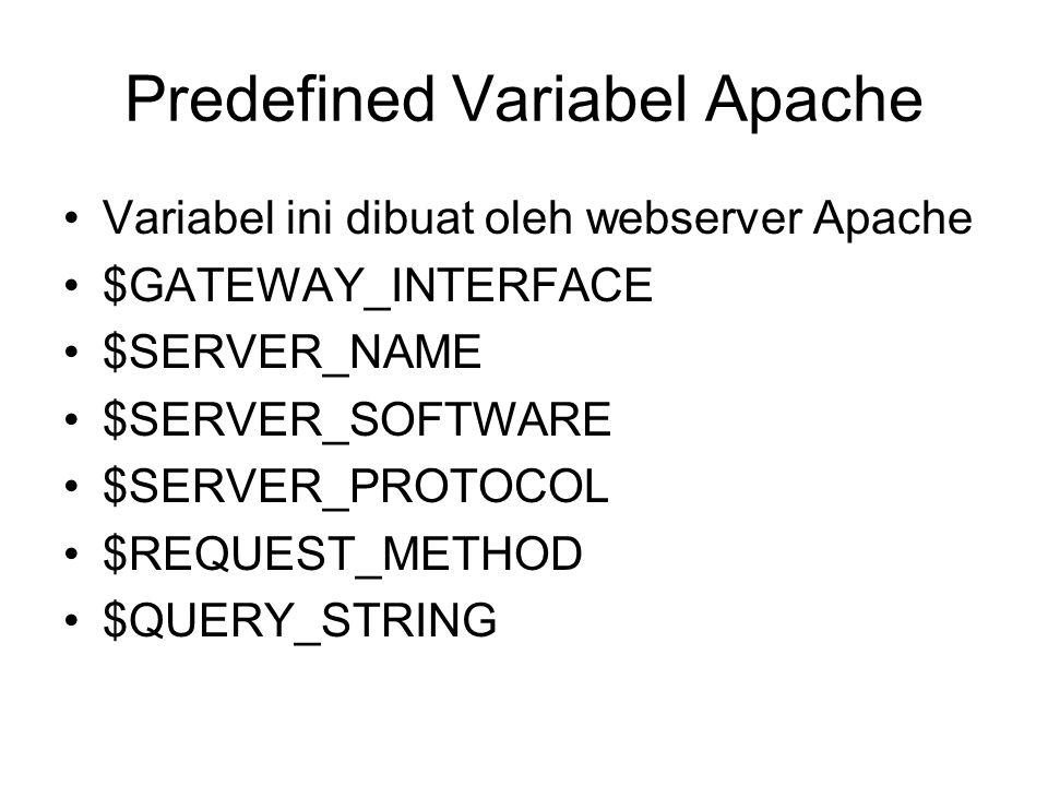 Predefined Variabel Apache Variabel ini dibuat oleh webserver Apache $GATEWAY_INTERFACE $SERVER_NAME $SERVER_SOFTWARE $SERVER_PROTOCOL $REQUEST_METHOD