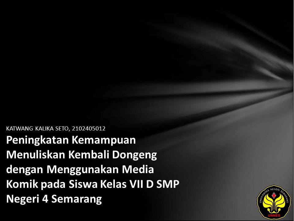 KATWANG KALIKA SETO, 2102405012 Peningkatan Kemampuan Menuliskan Kembali Dongeng dengan Menggunakan Media Komik pada Siswa Kelas VII D SMP Negeri 4 Semarang