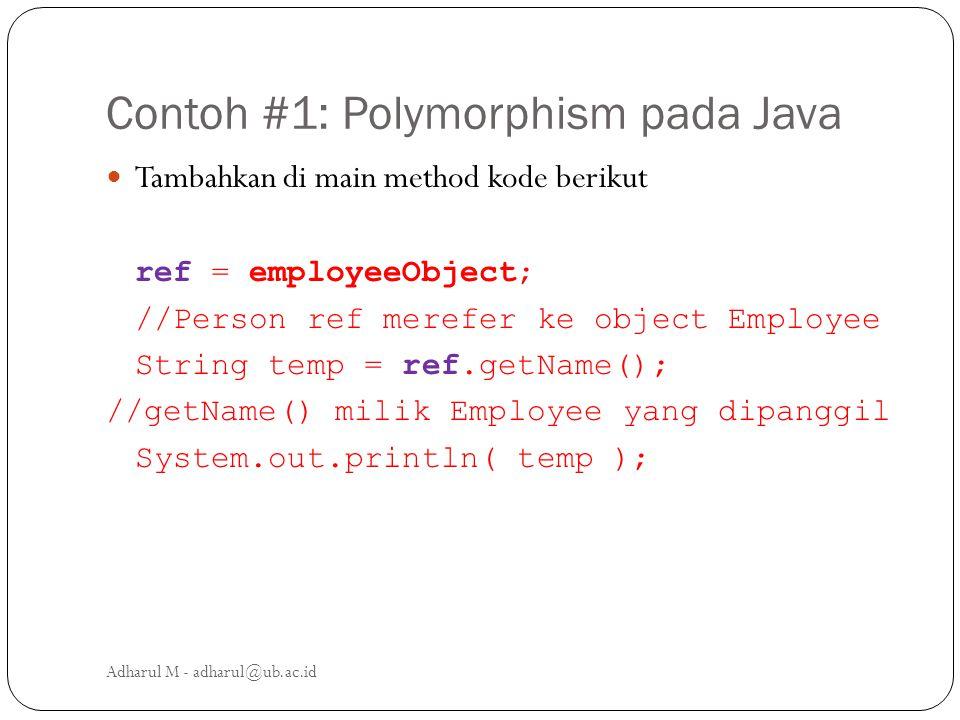 Contoh #1: Polymorphism pada Java Tambahkan di main method kode berikut ref = employeeObject; //Person ref merefer ke object Employee String temp = re