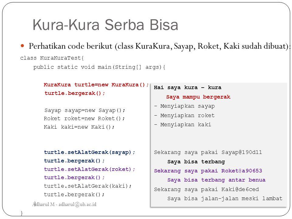 Kura-Kura Serba Bisa Perhatikan code berikut (class KuraKura, Sayap, Roket, Kaki sudah dibuat): class KuraKuraTest{ public static void main(String[] a