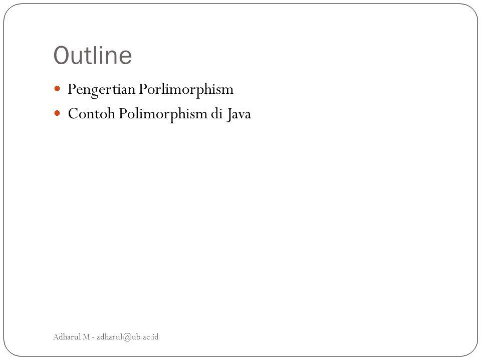 Pengertian Polimorphism Secara umum, polimorphism dimaksudkan pada kemampuan untuk muncul dalam berbagai bentuk Polymorphism di Java: Kemampuan suatu refference variable untuk bertindak (melakukan method) sesuai dengan object yang dipegangnya.