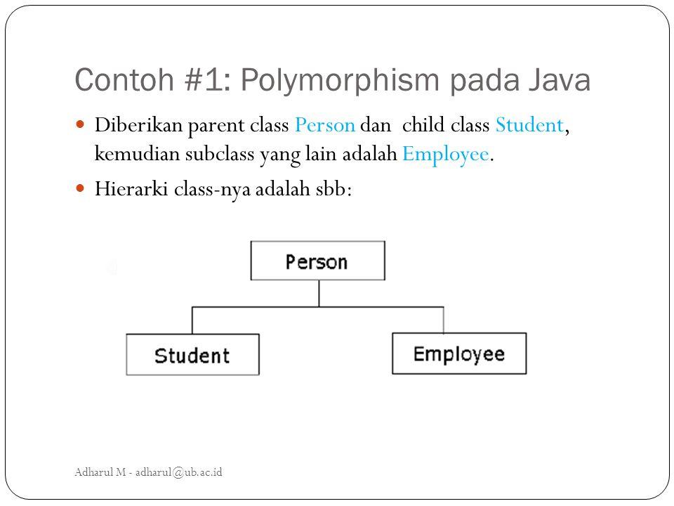 Contoh #1: Polymorphism pada Java Diberikan parent class Person dan child class Student, kemudian subclass yang lain adalah Employee. Hierarki class-n