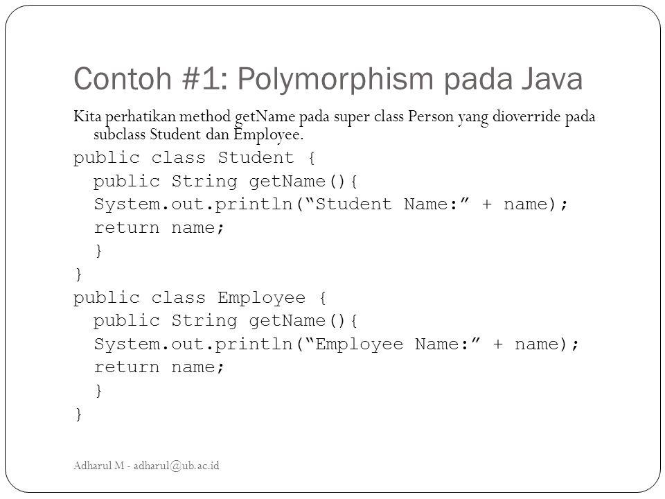 Contoh #1: Polymorphism pada Java Kita perhatikan method getName pada super class Person yang dioverride pada subclass Student dan Employee. public cl