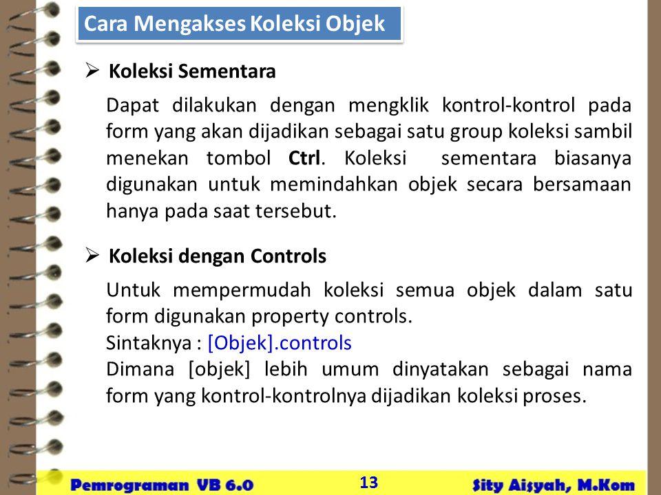 13 Cara Mengakses Koleksi Objek  Koleksi Sementara Dapat dilakukan dengan mengklik kontrol-kontrol pada form yang akan dijadikan sebagai satu group koleksi sambil menekan tombol Ctrl.