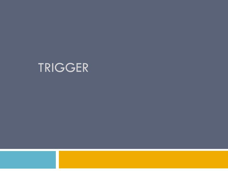 Trigger merupakan suatu tambahan aplikasi program yang dihubungkan dengan suatu tabel atau view yang secara otomatis melakukan suatu aksi ketika suatu baris didalam tabel atau view dikenai operasi INSERT, UPDATE atau DELETE.