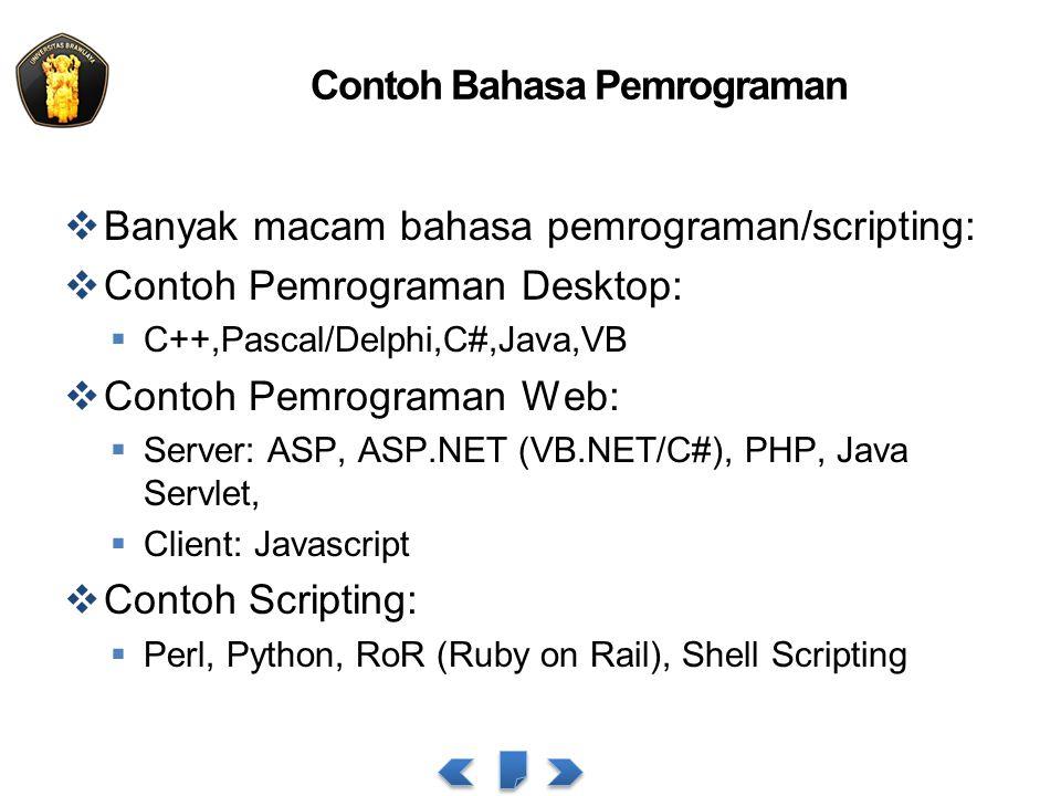 Contoh Bahasa Pemrograman  Banyak macam bahasa pemrograman/scripting:  Contoh Pemrograman Desktop:  C++,Pascal/Delphi,C#,Java,VB  Contoh Pemrograman Web:  Server: ASP, ASP.NET (VB.NET/C#), PHP, Java Servlet,  Client: Javascript  Contoh Scripting:  Perl, Python, RoR (Ruby on Rail), Shell Scripting