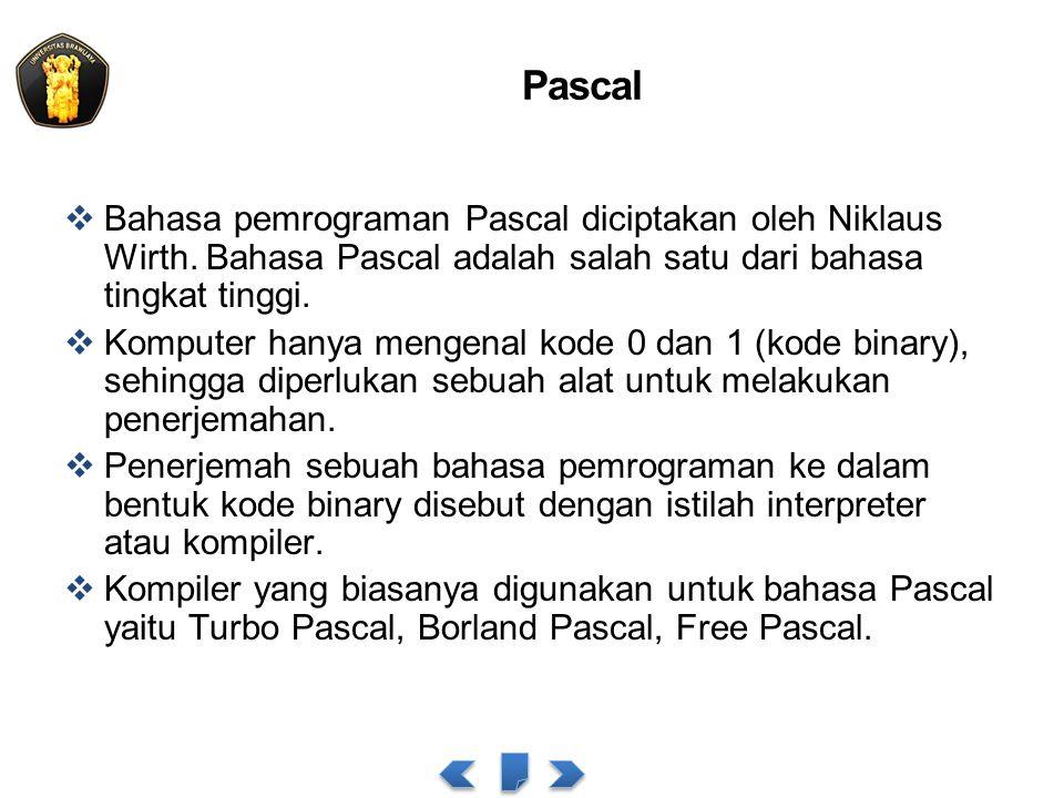 Pascal  Bahasa pemrograman Pascal diciptakan oleh Niklaus Wirth. Bahasa Pascal adalah salah satu dari bahasa tingkat tinggi.  Komputer hanya mengena