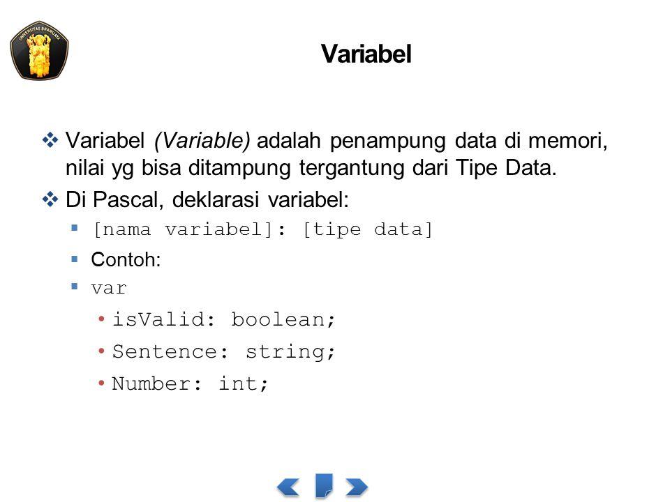 Variabel  Variabel (Variable) adalah penampung data di memori, nilai yg bisa ditampung tergantung dari Tipe Data.  Di Pascal, deklarasi variabel: 