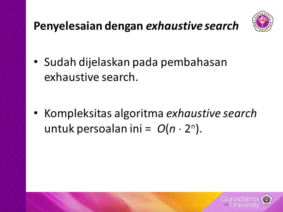 Penyelesaian dengan exhaustive search Sudah dijelaskan pada pembahasan exhaustive search.