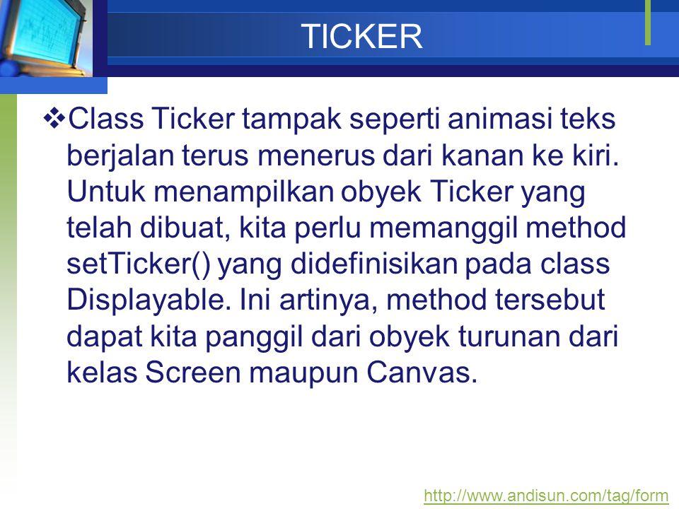 TICKER  Class Ticker tampak seperti animasi teks berjalan terus menerus dari kanan ke kiri. Untuk menampilkan obyek Ticker yang telah dibuat, kita pe