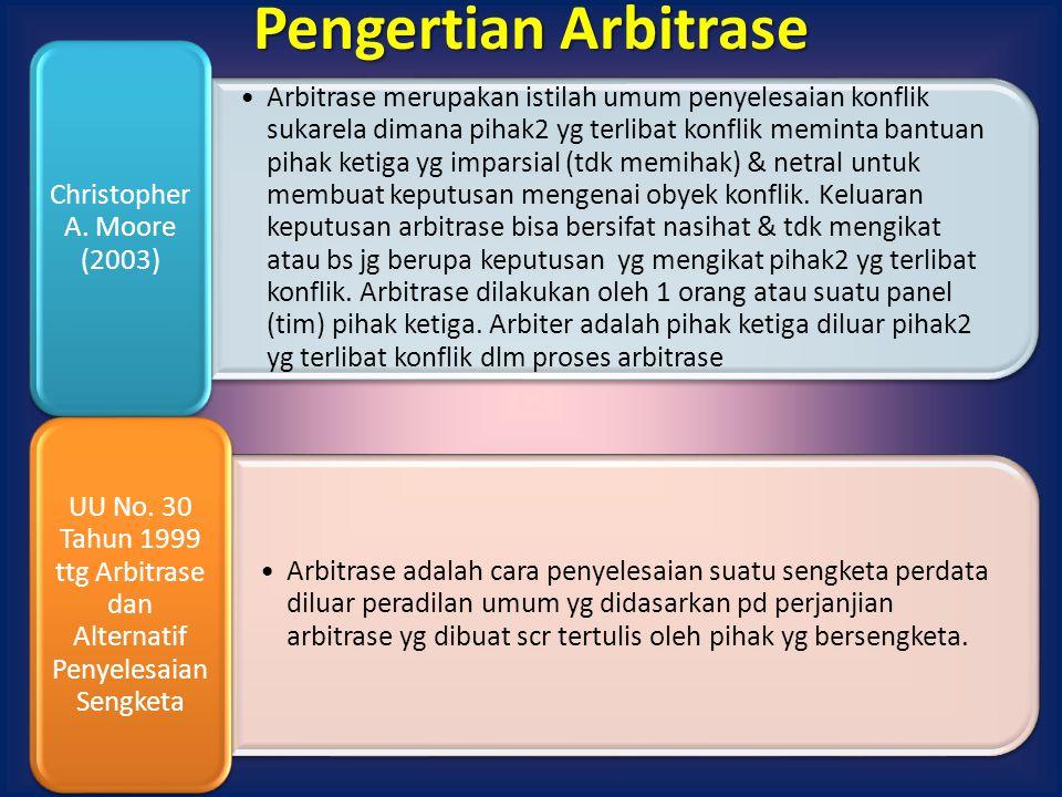Pengertian Arbitrase Arbitrase merupakan istilah umum penyelesaian konflik sukarela dimana pihak2 yg terlibat konflik meminta bantuan pihak ketiga yg imparsial (tdk memihak) & netral untuk membuat keputusan mengenai obyek konflik.