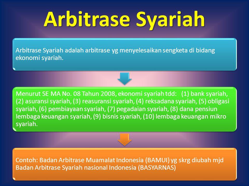Arbitrase Syariah Arbitrase Syariah adalah arbitrase yg menyelesaikan sengketa di bidang ekonomi syariah. Menurut SE MA No. 08 Tahun 2008, ekonomi sya