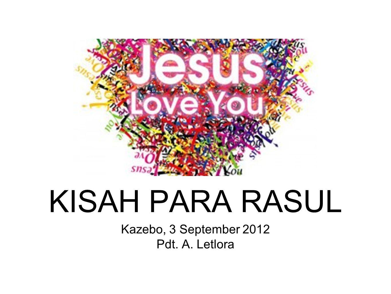 Kazebo, 3 September 2012 Pdt. A. Letlora KISAH PARA RASUL